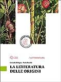 La letteratura delle origini. Per le Scuole superiori. Con e-book. Con espansione online