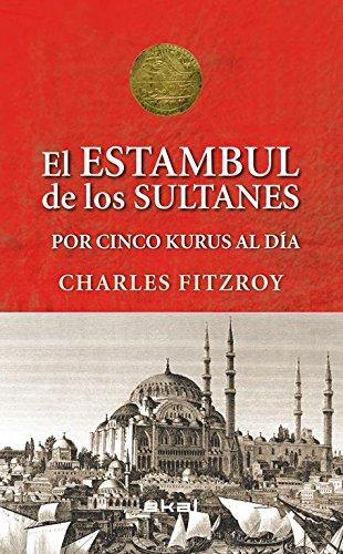 Descargar Libro El Estambul de los sultanes por cinco kurus al día (Viajando al pasado) de Charles FitzRoy