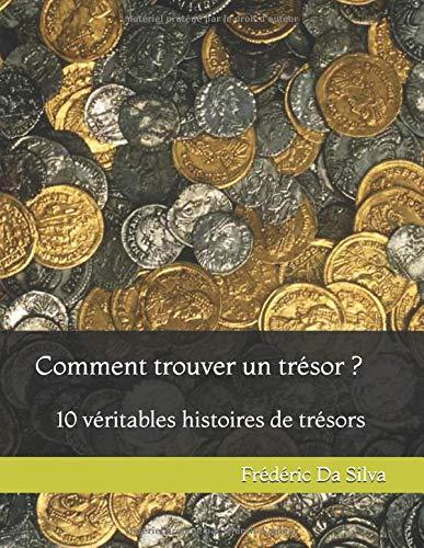 Comment trouver un trésor ?: 10 véritables histoires de trésors par Frédéric Da Silva