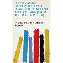 Historical and literary tour of a foriegner in England and Scotland [from the Fr. of A. Pichot]