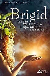 Brigid: Lebe die Weisheit einer Heiligen, Göttin und Druidin