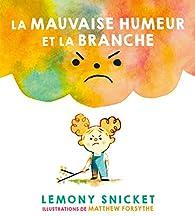 La mauvaise humeur et la branche par Lemony Snicket