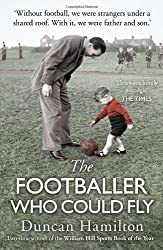 The Footballer Who Could Fly by Duncan Hamilton (2013-05-23)