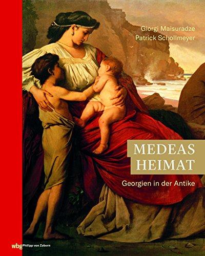 Medeas Heimat: Georgien in der Antike (Zaberns Bildbände zur Archäologie)