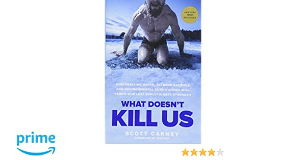 What Doesn\'t Kill Us: How Freezing Water, Extreme Altitude and ...