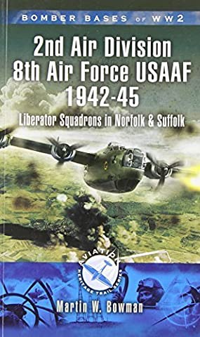 Bomber Bases of World War 2, Airfields of 2nd Air Division (USAAF): Liberator Squadrons in Norfolk and Suffolk (Aviation Heritage Trail) by Martin Bowman (2007-04-19)