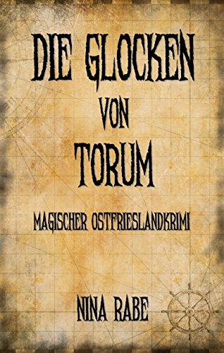 Die Glocken von Torum: Magischer Ostfrieslandkrimi (Torum-Serie 1) (Glocke Magie)