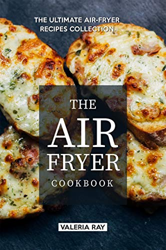 The Air Fryer Cookbook: The Ultimate Air-Fryer Recipes Collection (English Edition)