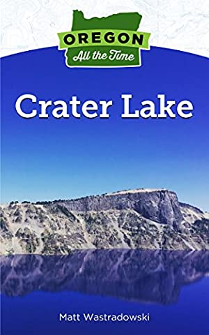 Oregon All the Time: Crater Lake: An Insider's Guide to
