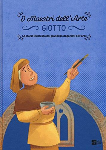 Giotto. La storia illustrata dei grandi protagonisti dell'arte. Ediz. illustrata