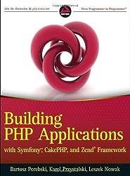 Building PHP Applications with Symfony, CakePHP, and Zend Framework: Building Applications with Symfony, CakePHP, and Zend Frameworks Pap/Psc Edition by Porebski, Bartosz, Przystalski, Karol, Nowak, Leszek published by John Wiley & Sons (2011)