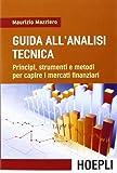 Guida all'analisi tecnica. Principi, strumenti e metodi per...