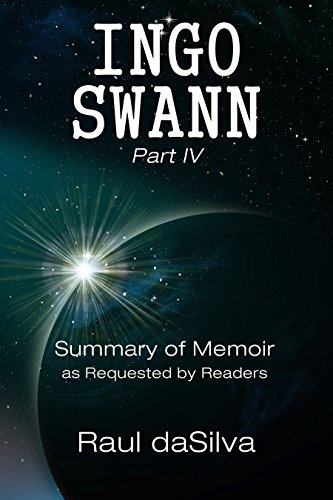 INGO SWANN Part IV: Summary of Memoir as Requested by Readers (Ingo Swann Memoir Book 4) (English Edition)