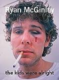 Ryan McGinley - The Kids Were Alright
