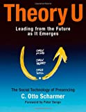 Theory U: Learning from the Futures as It Emerges (BK Business)