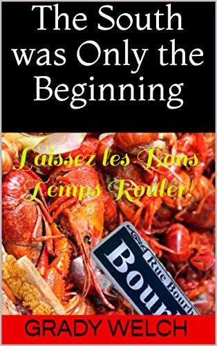 the-south-was-only-the-beginning-laissez-les-bons-temps-rouler-english-edition