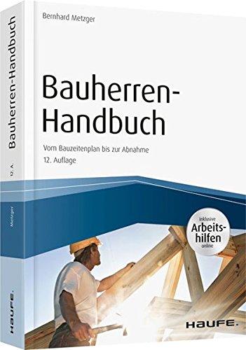 Bauherren-Handbuch - mit Arbeitshilfen online: Vom Bauzeitenplan bis zur Abnahme (Haufe Fachbuch)