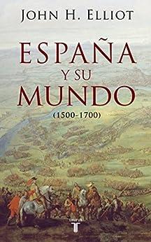 España Y Su Mundo por John H. Elliott epub