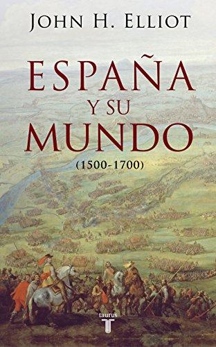 España y su mundo (1500-1700) por John H. Elliott