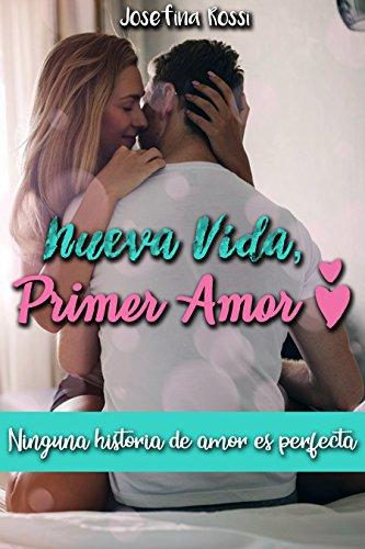 Nueva vida, primer amor: Ninguna historia de amor es perfecta (Romance contemporáneo)