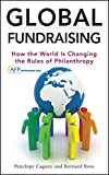 Global Fundraising: How the World is Changing the Rules of Philanthropy (The AFP/Wiley Fund Development Series)