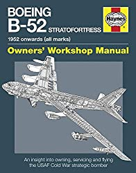 Boeing B-52 Stratofortress Manual: An insight into owning, servicing and flying the USAF Cold War strategic bomber aircraft (Haynes Owners' Workshop Manuals)