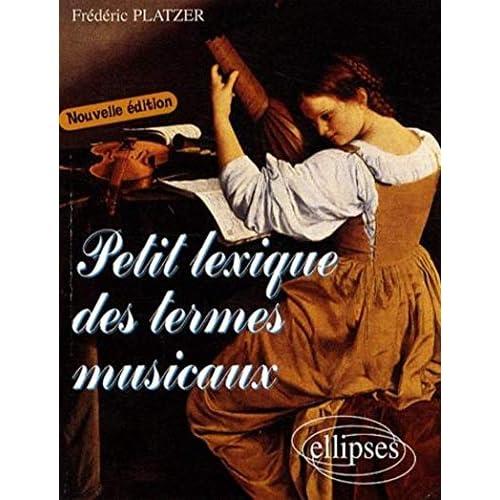 Petit Lexique des Termes Musicaux Deuxième Edition