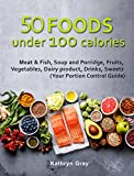 #5: 50 Foods under 100 calories: Meat & Fish, Soup and Porridge, Fruits, Vegetables, Dairy product, Drinks, Sweets (Your Portion Control Guide)