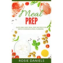 Meal Prep: Quick and Easy Meal Prep Recipes for Batch Cooking & Meal Planning (Meal Prep Recipe Book for Weight Loss 1) (English Edition)
