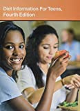 Diet Information for Teens: Health Tips About Nutrition Fundamentals and Eating Plans: Including