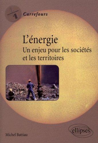 L'énergie : Un enjeu pour les sociétés et les territoires par Michel Battiau
