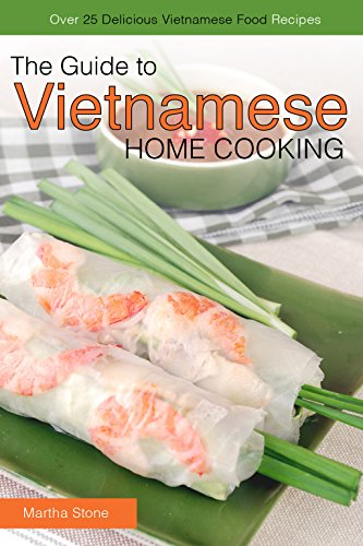 the-guide-to-vietnamese-home-cooking-over-25-delicious-vietnamese-food-recipes-the-only-vietnamese-c