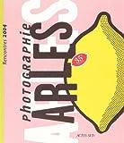 Arles : rencontres de la photographie : 2004 (35e édition) : Expositions et stages du 8 juillet au 19 septembre : Festival du 8 au 12 juillet | Rencontres internationales de la photographie (35; 2004; Arles, Bouches-du-Rhône)