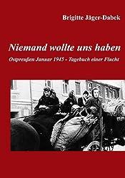Niemand wollte uns haben.: Ostpreußen 1945 - Tagebuch einer Flucht