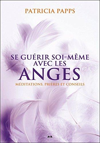 Se guérir soi-même avec les anges - Méditations, prières et conseils par Patricia Papps