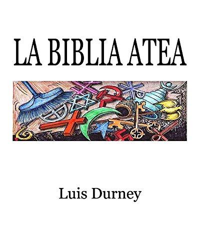 La Biblia Atea: El fin e las religiones por Luis Durney