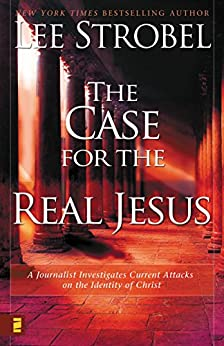The Case for the Real Jesus: A Journalist Investigates Scientific Evidence That Points Toward God (Case for ... Series) by [Strobel, Lee]
