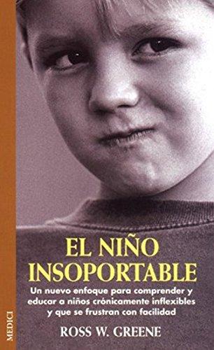 EL NIÑO INSOPORTABLE (NIÑOS Y ADOLESCENTES) por ROSS W. GREENE