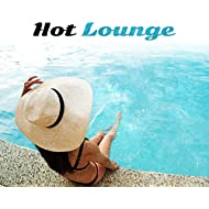 Hot Lounge – Chill Out 2017, Deep Chill Out, Relax, Summer Beats, Electronic Music