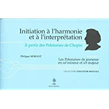 Initiation à l'harmonie et à l'interprétation : Volume 1, A partir des polonaises de Chopin