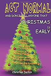 Act Normal And Don't Tell Anyone That Christmas Is Early: Read it yourself chapter book for ages 6+: Volume 4 (Act Normal-  Chapter books for young readers (chapter book))