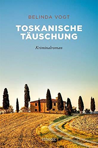 Toskanische Täuschung: Kriminalroman (Sehnsuchtsorte)