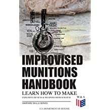Improvised Munitions Handbook – Learn How to Make Explosive Devices & Weapons from Scratch (Warfare Skills Series): Illustrated & With Clear Instructions (English Edition)