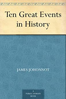 Ten Great Events in History by [Johonnot, James]