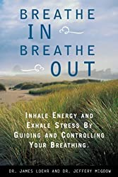 Breathe In, Breathe Out: Inhale Energy and Exhale Stress by Guiding and Controlling Your Breathing by James Loehr (1999-09-01)