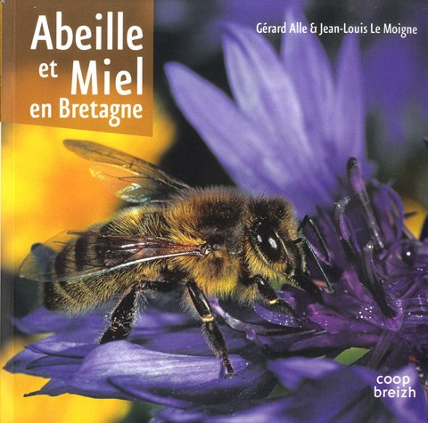 Abeille et miel en Bretagne par  Jean-Louis Le Moigne, Gérard Alle