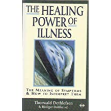 The Healing Power of Illness; The Meaning of Symptoms and How to Interpret Them