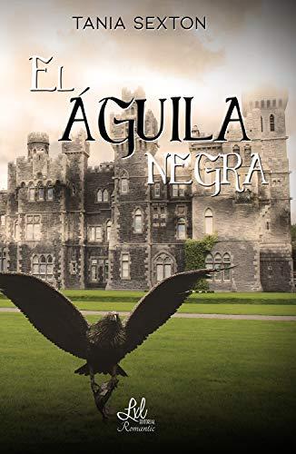 Descargar gratis El águila negrade Tania Sexton en pdf epub