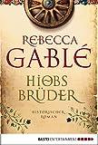 Hiobs Brüder: Historischer Roman von Rebecca Gablé