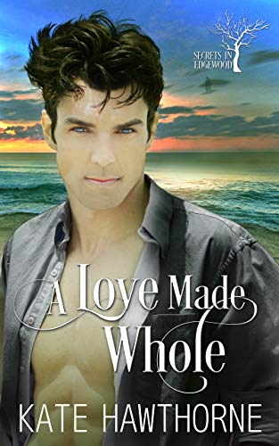 A Love Made Whole (Secrets in Edgewood Book 3) (English Edition)